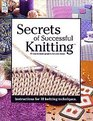 Secrets of Successful Knitting: 17 Easy-To-Make Projects for Your Home: Instructions for 18 Knitting Techniques