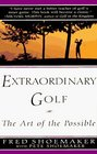 Extraordinary Golf The Art of the Possible