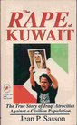 The Rape of Kuwait The True Story of Iraqi Atrocities Against a Civilian Population