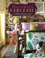 Decorate Fearlessly Using Whimsy Confidence and a Dash of Surprise to Create Deeply Personal Spaces