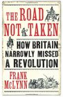 The Road Not Taken Revolutionary Moments in British History