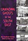 Unknown Ghosts of the South East