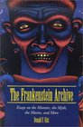 The Frankenstein Archive Essays on the Monster the Myth the Movies and More