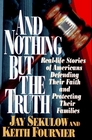 And Nothing but the Truth Real-Life Stories of Americans Defending Their Faith and Protecting Their Families