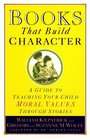 Books That Build Character : A Guide to Teaching Your Child Moral Values Through Stories