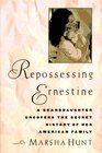 Repossessing Ernestine A Granddaughter Uncovers the Secret History of Her American Family