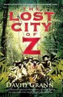 The Lost City of Z A Legendary British Explorer's Deadly Quest to Uncover the Secrets of the Amazon