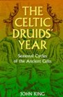 The Celtic Druids' Year: Seasonal Cycles of the Ancient Celts