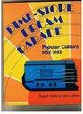 Dime-Store Dream Parade Popular Culture 1925-1955