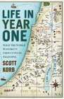 Life in Year One What the World Was Like in First-Century Palestine