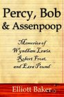 Percy Bob  and  Assenpoop Memories of Wyndham Lewis Robert Frost  and  Ezra Pound