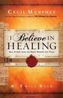 I Believe in Healing Real Stories from the Bible and Today