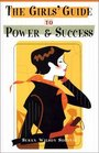 The Girls' Guide to Power  and Success
