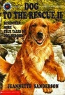 Dog to the Rescue II Seventeen More True Tales of Dog Heroism