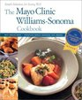 The Mayo Clinic Williams-Sonoma Cookbook Simple Solutions for Eating Well