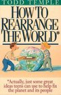 How to Rearrange the World Actually Just Some Great Ideas Teens Can Use to Help Fix the Planet and Its People
