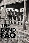 The Band FAQ All That's Left to Know About the Fathers of Americana