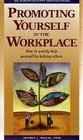 Promoting Yourself in the Workplace How to Quietly Help Yourself by Helping Others
