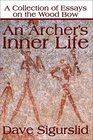 An Archer's Inner Life: A Collection of Essays on the Wood Bow