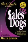 Sales Dogs : You Do Not Have to Be an Attack Dog to Be Successful in Sales (Rich Dad's Advisors series)