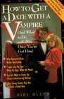How to Get a Date With a Vampire (And What to Do With Him Once You've Got Him)