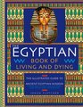 The Egyptian Book of Living and Dying The Illustrated Guide to Ancient Egyptian Wisdom