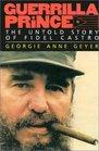 Guerrilla Prince : The Untold Story of Fidel Castro