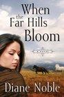 When the Far Hills Bloom A Novel
