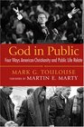 God in Public Four Ways American Christianity and Public Life Relate