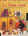 La Casa Loca Latino Style Comes Home 45 Funky Craft Projects for Decorating  Entertaining