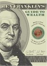 Ben Franklin's Guide to Wealth Being a 21st Century Treatise on What it Takes to Live a Thrifty Life