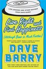 Live Right and Find Happiness  Life Lessons and Other Ravings from Dave Barry
