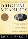 Original Meanings Politics and Ideas in the Making of the Constitution