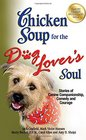 Chicken Soup for the Dog Lover's Soul Stories of Canine Companionship Comedy and Courage