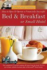 How to Open a Financially Successful Bed  Breakfast or Small Hotel Revised 2nd Edition