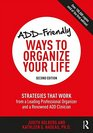 ADDFriendly Ways to Organize Your Life Strategies that Work from a Professional Organizer and a Renowned ADD Clinician