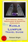 Kuala Lumpur Travel Guide Sightseeing Hotel Restaurant  Shopping Highlights