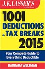 JK Lasser's 1001 Deductions and Tax Breaks 2015 Your Complete Guide to Everything Deductible