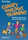 Gamify Your Dog Training Training Games for Group Instruction