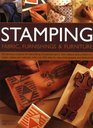 Stamping Fabric Furnishings  Furniture 30 fabulous projects for decorating household items from cushions curtains and clothes to chairs tables  with over 400 step-by-step photographs