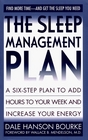 Sleep Management Plan A Six-Step Plan to Add Hours to Your Week and Increase Your Energy