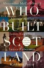 Who Built Scotland A History of the Nation in Twenty-Five Buildings