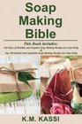 Soap Making Bible: 365 Days of Healthy and Organic Soap Making Recipes for your Body & Top 100 Herbal and Vegetable Do-It-Yourself Soap Making Recipes for your Body (Volume 1)