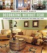 Decorating Without Fear A Step-by-Step Guide To Creating The Home You Love