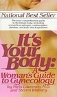It's Your Body  A Woman's Guide to Gynecology