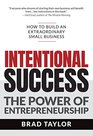 Intentional Success The Power of Entrepreneurship-How to Build an Extraordinary Small Business