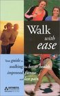 Walk With Ease Your Guide to Walking for Better Health Improved Fitness and Less Pain