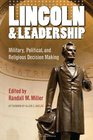 Lincoln and Leadership Military Political and Religious Decision Making