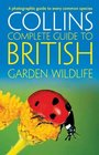 Collins Complete Garden Wildlife A Photographic Guide to Every Common Species