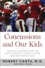 Concussions and Our Kids America's Leading Expert on How to Protect Young Athletes and Keep Sports Safe